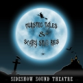 Twisted Tales and Scary Stories Album Cover - Sideshow Sound Theatre - Composed, Performed and Produced by William Dodson and Wendell Jones
