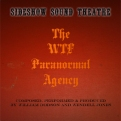 The WTF Paranormal Agency - Sideshow Sound Theatre - Composed, Performed and Produced by William Dodson and Wendell Jones