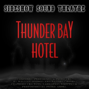 Thunder Bay Hotel Album Cover - Sideshow Sound Theatre - Composed, Performed and Produced by William Dodson and Wendell Jones